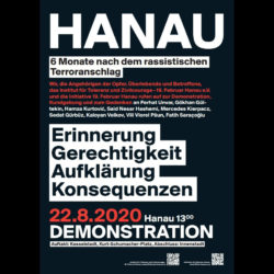 Hanau 6 Monate nach dem rassistischen Terroranschlag, Plakat. Erinnerung Gerechtigkeit Aufklärung Konsequenzen